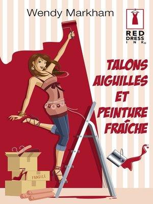 cover image of Talons aiguilles et peinture fraîche (Harlequin Red Dress Ink)