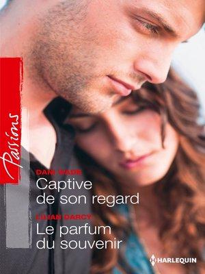 cover image of Captive de son regard--Le parfum du souvenir