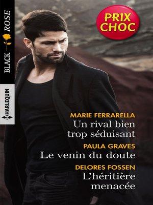 cover image of Un rival bien trop séduisant--Le venin du doute--L'héritière menacée