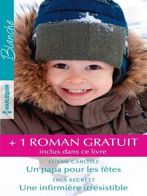 cover image of Un papa pour les fêtes--Une infirmière irrésistible--Le destin du Dr Demetrios