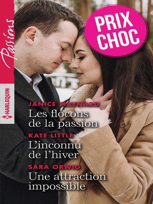 cover image of Les flocons de la passion--L'inconnu de l'hiver--Une attraction impossible