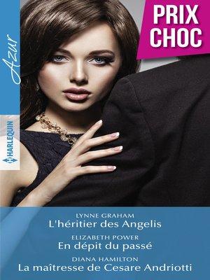 cover image of L'héritier des Angelis--En dépit du passé--La maîtresse de Cesare Andriotti
