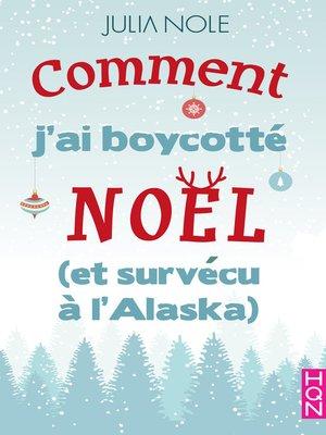 cover image of Comment j'ai boycotté Noël (et survécu à l'Alaska)