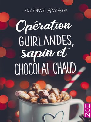 cover image of Opération guirlandes, sapin et chocolat chaud