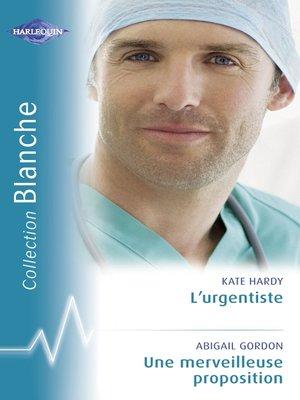 cover image of L'urgentiste--Une merveilleuse proposition (Harlequin Blanche)