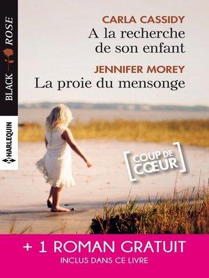 cover image of A la recherche de son enfant--La proie du mensonge--Double jeu amoureux