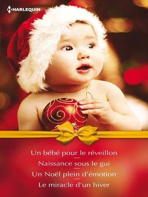 cover image of Un bébé pour le réveillon--Naissance sous le gui--Un Noël plein d'émotion--Le miracle d'un hiver