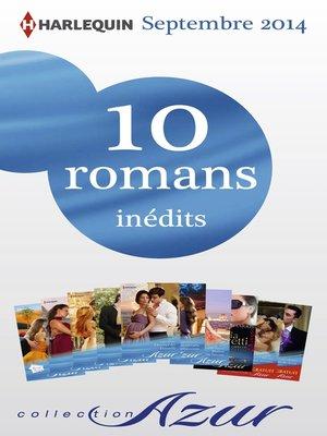 cover image of 10 romans Azur inédits + 2 gratuits (n°3505 à 3514--septembre 2014)