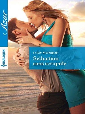 cover image of Séduction sans scrupule