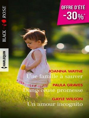 cover image of Une famille à sauver--Dangereuse promesse--Un amour incognito
