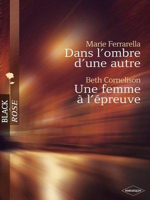 cover image of Dans l'ombre d'une autre--Une femme à l'épreuve (Harlequin Black Rose)