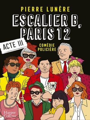 cover image of Escalier B, Paris 12--Acte 3