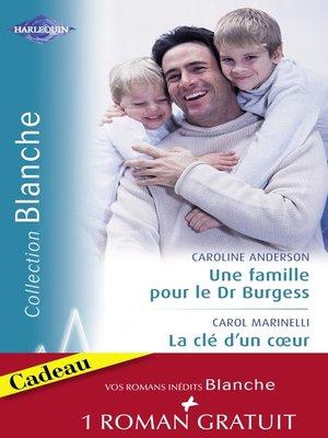 cover image of Une famille pour le Dr Burgess--La clé d'un coeur--Fiançailles improvisées (Harlequin Blanche)
