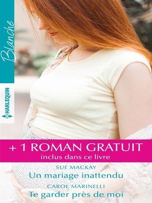 cover image of Un mariage inattendu--Te garder près de moi--Le secret du Dr Sinclair