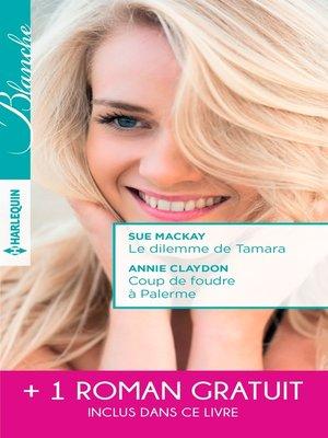 cover image of Le dilemme de Tamara--Coup de foudre à Palerme--Un printemps pour s'aimer