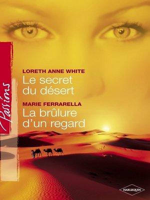 cover image of Le secret du désert--La brûlure d'un regard (Harlequin Passions)