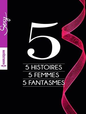 cover image of 5 histoires--5 femmes--5 fantasmes