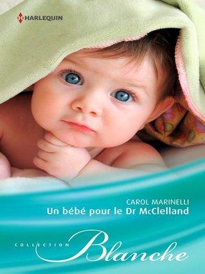 cover image of Un bébé pour le Dr McClelland