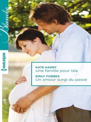 cover image of Une famille pour Isla--Un amour surgi du passé