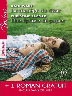 cover image of Le manège du désir--Une épouse de papier--La belle mystérieuse