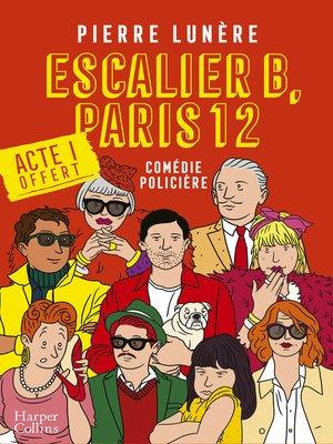 cover image of Escalier B, Paris 12--Acte 1