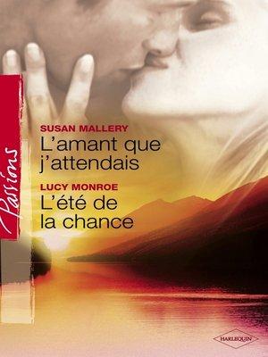 cover image of L'amant que j'attendais--L'été de la chance (Harlequin Passions)