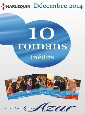 cover image of 10 romans Azur inédits + 2 gratuits (n°3535 à 3544--décembre 2014)
