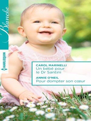 cover image of Un bébé pour le Dr Santini--Pour dompter son coeur
