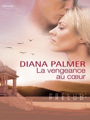 cover image of La vengeance au coeur (Harlequin Prélud')