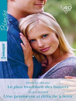 cover image of Le plus troublant des baisers--Une promesse si difficile à tenir