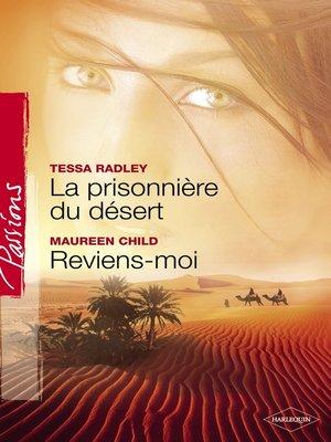 cover image of La prisonnière du désert--Reviens-moi (Harlequin Passions)