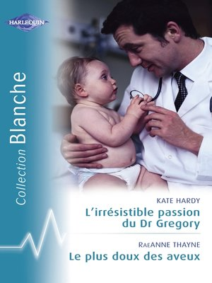 cover image of L'irrésistible passion du Dr Gregory--Le plus doux des aveux (Harlequin Blanche)