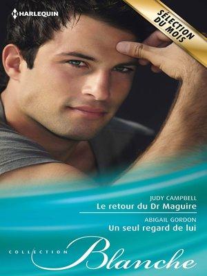 cover image of Le retour du Dr Maguire--Un seul regard de lui