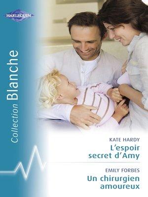 cover image of L'espoir secret d'Amy--Un chirurgien amoureux (Harlequin Blanche)