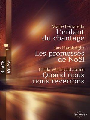 cover image of L'enfant du chantage--Les promesses de Noël--Quand nous nous reverrons (Harlequin Black Rose)