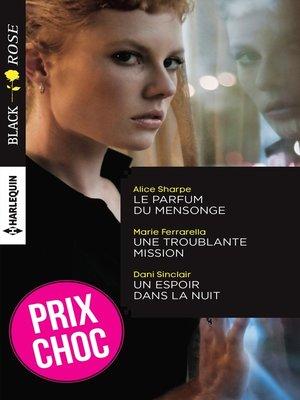cover image of Le parfum du mensonge--Une troublante mission--Un espoir dans la nuit
