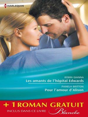 cover image of Les amants de l'hôpital Edwards--Pour l'amour d'Alison--Amoureuse malgré elle