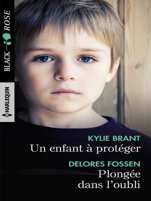 cover image of Un enfant à protéger--Plongée dans l'oubli