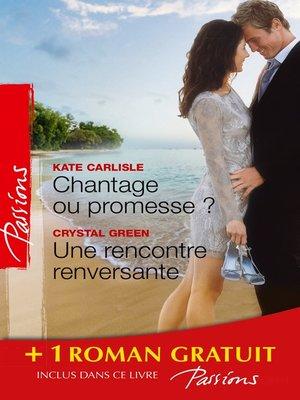 cover image of Chantage ou promesse ?--Une rencontre renversante--Je n'attendais que toi