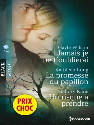 cover image of Jamais je ne t'oublierai--La promesse du papillon--Un risque à prendre