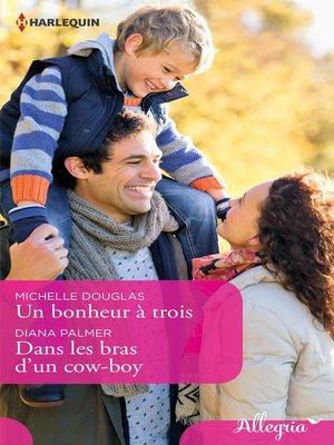 cover image of Un bonheur à trois--Dans les bras d'un cow-boy