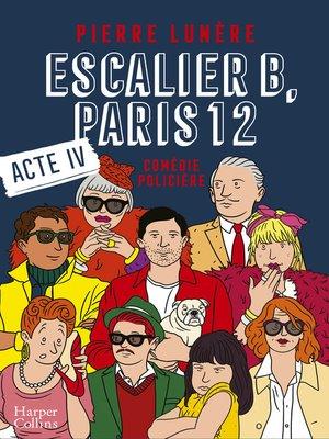 cover image of Escalier B, Paris 12--Acte 4