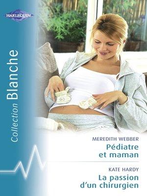 cover image of Pédiatre et maman--La passion d'un chirurgien (Harlequin Blanche)