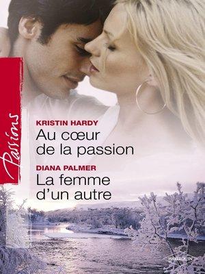 cover image of Au coeur de la passion--La femme d'un autre (Harlequin Passions)