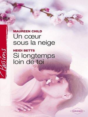cover image of Un coeur sous la neige--Si longtemps loin de toi (Harlequin Passions)