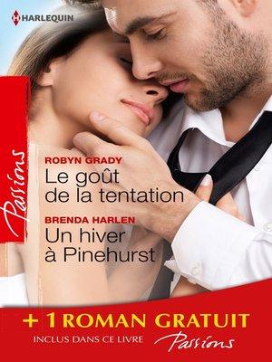 cover image of Le goût de la tentation--Un hiver à Pinehurst--Les passagers du désir