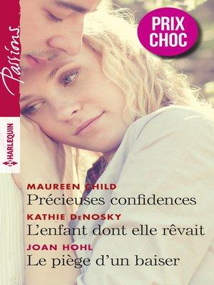 cover image of Précieuses confidences--L'enfant dont elle rêvait--Le piège d'un baiser
