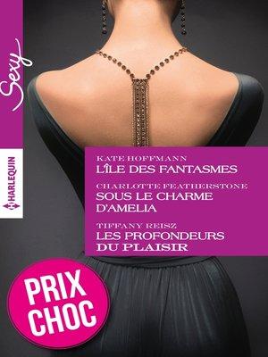 cover image of L'île des fantasmes--Sous le charme d'Amelia--Les profondeurs du plaisir