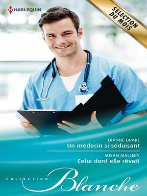 cover image of Un médecin si séduisant--Celui dont elle rêvait