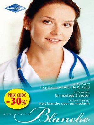 cover image of La passion secrète du Dr Lane--Un mariage à sauver--Nuit blanche pour un médecin